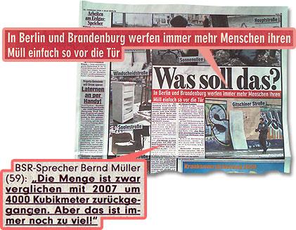 """BILD-Überschrift: """"In Berlin und Brandenburg werfen immer mehr Menschen ihren Müll einfach so vor die Tür"""" Und im Artikel heißt es dann: """"BSR-Sprecher Bernd Müller (59): Die Menge ist zwar verglichen mit 2007 um 4000 Kubikmeter zurückgegangen. Aber das ist immer noch zu viel!"""""""