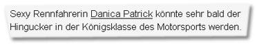 """""""Sexy Rennfahrerin Danica Patrick könnte sehr bald der Hingucker in der Königsklasse des Motorsports werden."""""""