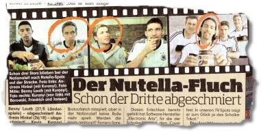 Der Nutella-Fluch: Schon der Dritte abgeschmiert. Benny Lauth (27/5 Länderspiele) - abgeschmiert! Andreas Hinkel (26/18) - abgeschmiert! Kevin Kuranyi (26/52) - abgeschmiert! Auf den Nutella-Boys lastet ein Fluch.