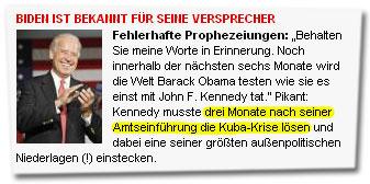 """""""Fehlerhafte Prophezeiungen: Behalten Sie meine Worte in Erinnerung. Noch innerhalb der nächsten sechs Monate wird die Welt Barack Obama testen wie sie es einst mit John F. Kennedy tat. Pikant: Kennedy musste drei Monate nach seiner Amtseinführung die Kuba-Krise lösen und dabei eine seiner größten außenpolitischen Niederlagen (!) einstecken."""""""