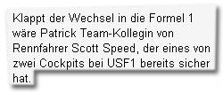 """""""Klappt der Wechsel in die Formel 1 wäre Patrick Team-Kollegin von Rennfahrer Scott Speed, der eines von zwei Cockpits bei USF1 bereits sicher hat."""""""