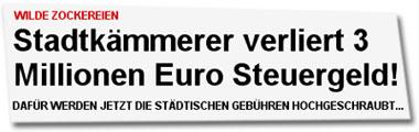 """""""Wilde Zockereien: Stadtkämmerer verliert 3 Millionen Euro Steuergeld - Dafür werden jetzt die städtischen Gebühren hochgeschraubt…"""""""