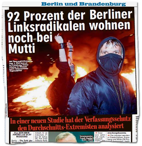 Artikel der BILD Berlin und Brandenburg, bebildert mit einem riesigen Foto, auf dem ein vermummter Mann böse in die Kamera guckt, hinter ihm brennt eine Straßenbarrikade, ein weiterer Vermummter streckt beide Fäuste nach oben und zeigt die Mittelfinger. Dazu die Schlagzeile: 92 Prozent der Berliner Linksradikalen wohnen bei Mutti - In einer neuen Studie hat der Verfassungsschutz den Durchschnitts-Extremisten analysiert