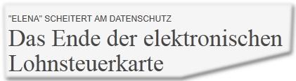 """""""Elena"""" scheitert am Datenschutz Das Ende der elektronischen Lohnsteuerkarte"""