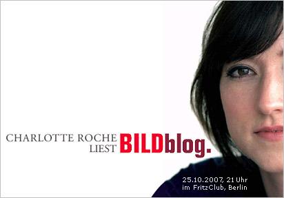 Charlotte Roche liest BILDblog. 25.10.2007, 21 Uhr, im FritzClub, Berlin