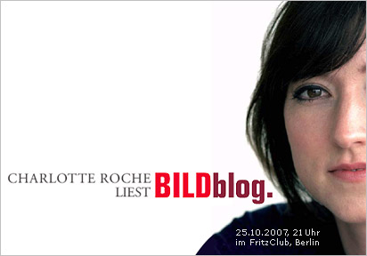 Charlotte Roche liest BILDblog. Am Donnerstag, dem 25. Oktober 2007, um 21 Uhr im FritzClub, Berlin