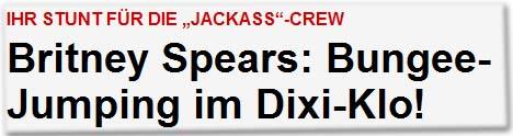 """Ihr Stunt für die """"Jackass""""-Crew Britney Spears: Bungee-Jumping im Dixi-Klo!"""