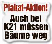 Plakat-Aktion! Auch bei K21 müssen Bäume weg
