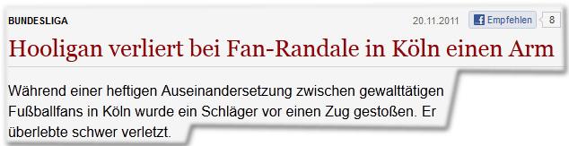 Bundesliga Hooligan verliert bei Fan-Randale in Köln einen Arm Während einer heftigen Auseinandersetzung zwischen gewalttätigen Fußballfans in Köln wurde ein Schläger vor einen Zug gestoßen. Er überlebte schwer verletzt.