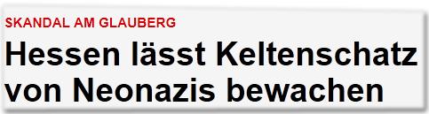Skandal am Glauberg Hessen lässt Keltenschatz von Neonazis bewachen
