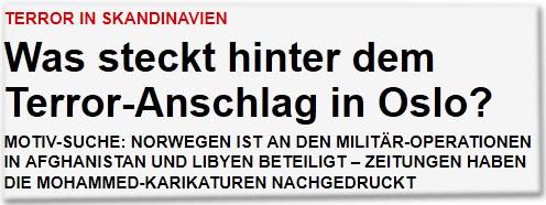 Terror in Skandinavien Was steckt hinter dem Terror-Anschlag in Oslo? Motiv-Suche: Norwegen ist an den Militär-Operationen in Afghanistan und Libyen beteiligt - Zeitungen haben die Mohammed-Karikaturen nachgedruckt