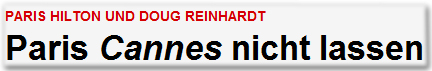 PARIS HILTON UND DOUG REINHARDT Paris Cannes nicht lassen