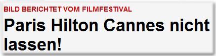 BILD BERICHTET VOM FILMFESTIVAL Paris Hilton Cannes nicht lassen!