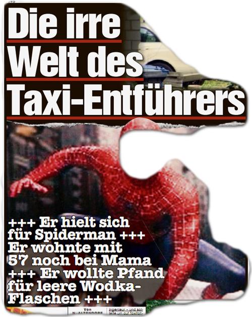 BILD auf Spurensuche Die irre Welt des Taxi-Entführers +++ Er hielt sich für Spiderman +++ Er wohnte mit 57 noch bei Mama +++ Er wollte Pfand für leere Wodka-Flaschen