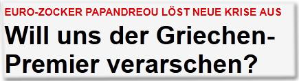 Euro-Zocker Papandreou löst neue Krise aus Will uns der Griechen-Premier verarschen?