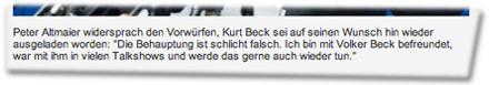 """Peter Altmaier widersprach den Vorwürfen, Kurt Beck sei auf seinen Wunsch hin wieder ausgeladen worden: """"Die Behauptung ist schlicht falsch. Ich bin mit Volker Beck befreundet, war mit ihm in vielen Talkshows und werde das gerne auch wieder tun."""""""