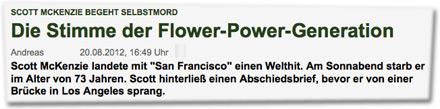 """Scott McKenzie begeht Selbstmord: Die Stimme der Flower-Power-Generation. Scott McKenzie landete mit """"San Francisco"""" einen Welthit. Am Sonnabend starb er im Alter von 73 Jahren. Scott hinterließ einen Abschiedsbrief, bevor er von einer Brücke in Los Angeles sprang."""