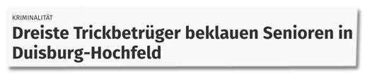 Dreiste Trickbetrüger beklauen Senioren in Duisburg-Hochfeld