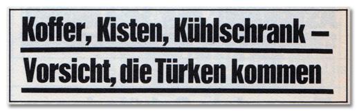 Koffer, Kisten, Kühlschrank - Vorsicht, die Türken kommen