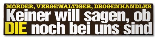 Ausriss Bild-Zeitung - Mörder, Vergewaltiger, Drogenhändler - Keiner will sagen, ob die noch bei uns sind