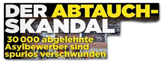 Ausriss Bild-Zeitung - Der Abtauch-Skandal - 30000 abgelehnte Asylbewerber sind spurlos verschwunden