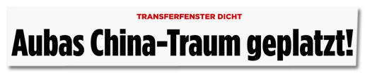 Ausriss Bild.de - Transferfenster dicht - Aubas China-Traum geplatzt!