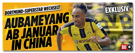 EXKLUSIV - Dortmund-Superstar wechselt - Aubameyang ab Januar in China