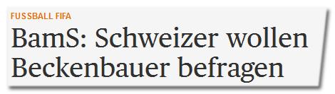 Schlageile des sid: 'BamS: Schweizer wollen Beckenbauer befragen'