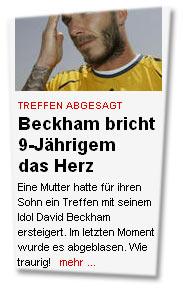 """"""" Treffen abgesagt Beckham bricht 9-Jährigem das Herz Eine Mutter hatte für ihren Sohn ein Treffen mit seinem Idol David Beckham ersteigert. Im letzten Moment wurde es abgeblasen. Wie traurig!"""""""