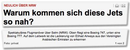 Neulich über NRW: Warum kommen sich diese Jets so nah? Spektakuläres Flugmanöver über Selm (NRW): Oben fliegt eine Boeing 747, unten eine Boeing 777. Auf dem Leitwerk ist die Lackierung von Etihad Airways aus den Vereinigten Arabischen Emiraten zu erkennen