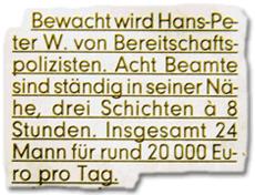Acht Beamte sind ständig in seiner Nähe, drei Schichten à 8 Stunden. Insgesamt 24 Mann für rund 20000 Euro pro Tag.