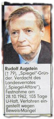 """Rudolf Augstein († 79), """"Spiegel""""-Gründer. Verdacht des Landesverrates (""""Spiegel-Affäre""""), Festnahme am 28.10.1962, 103 Tage U-Haft, Verfahren eingestellt wegen Beweis-Mangel"""