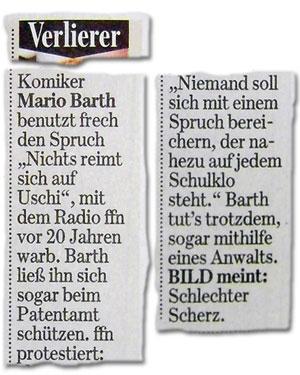 """Verlierer: Komiker Mario Barth benutzt frech den Spruch """"Nichts reimt sich auf Uschi"""", mit dem Radio ffn vor 20 Jahren warb. Barth ließ ihn sich sogar beim Patentamt schützen. ffn protestiert: """"Niemand soll sich mit einem Spruch bereichern, der nahezu auf jedem Schulklo steht."""" Barth tut"""