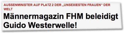 """Außenminister auf Platz 2 der """"unsexiesten Frauen"""" der Welt: Männermagazin FHM beleidigt Guido Westerwelle!"""