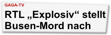 "Gaga-TV: RTL ""Explosiv"" stellt Busen-Mord nach"