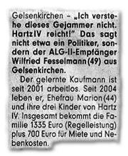 """""""Ich verstehe dieses Gejammer nicht. Hartz IV reicht!"""" Das sagt nicht etwa ein Politiker, sondern der ALG-II-Empfänger Wilfried Fesselmann (49) aus Gelsenkirchen. Der gelernte Kaufmann ist seit 2001 arbeitslos. Seit 2004 leben er, Ehefrau Marion (44) und ihre drei Kinder von Hartz IV. Insgesamt bekommt die Familie 1335 Euro (Regelleistung) plus 700 Euro für Miete und Nebenkosten."""