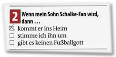 2. Wenn mein Sohn Schalke-Fan wird ... dann kommt er ins Heim