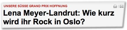 UNSERE SÜSSE GRAND PRIX HOFFNUNG: Lena Meyer-Landrut: Wie kurz wird ihr Rock in Oslo?