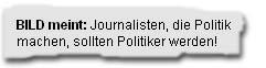 """""""Journalisten, die Politik machen, sollten Politiker werden!"""""""