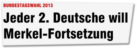 BUNDESTAGSWAHL 2013: Jeder 2. Deutsche will Merkel-Fortsetzung
