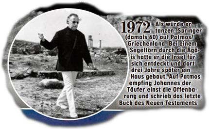 1972 - Als würde er tanzen: Springer (damals 60) auf Patmos/ Griechenland. Bei einem Segeltörn durch die Ägäis hatte er die Insel für sich entdeckt und dort drei Jahre später ein Haus gebaut. Auf Patmos empfing Johannes der Täufer einst die Offenbarung und schrieb das letzte Buch des Neuen Testaments.