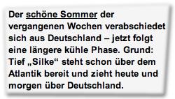 """Der schöne Sommer der vergangenen Wochen verabschiedet sich aus Deutschland – jetzt folgt eine längere kühle Phase. Grund: Tief """"Silke"""" steht schon über dem Atlantik bereit und zieht heute und morgen über Deutschland."""