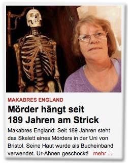 Mörder hängt seit 189 Jahren am Strick. Makabres England: Seit 189 Jahren steht das Skelett eines Mörders in der Uni von Bristol. Seine Haut wurde als Bucheinband verwendet. Ur-Ahnen geschockt!