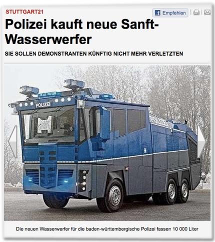 Stuttgart21: Polizei kauft neue Sanft-Wasserwerfer. Sie sollen Demonstranten künftig nicht mehr verletzten. Die neuen Wasserwerfer für die baden-württembergische Polizei fassen 10 000 Liter