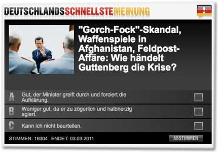 """""""Gorch-Fock""""-Skandal, Waffenspiele in Afghanistan, Feldpost-Affäre: Wie händelt Guttenberg die Krise? A: Gut, der Minister greift durch und forciert die Aufklärung. B: Weniger gut, da er zu zögerlich und halbherzig agiert. C: Kann ich nicht beurteilen."""