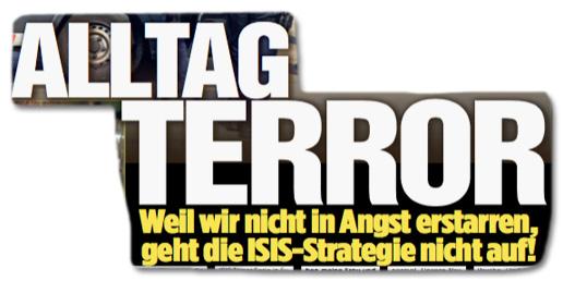 Ausriss Bild-Zeitung vom 19. August 2017 - Alltag Terror - Weil wir nicht in Angst erstarren, geht die ISIS-Strategie nicht auf!