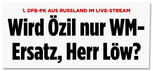Screenshot Bild.de - Erste DFB-Pressekonferenz aus Russland - Wird Özil nur WM-Ersatz, Herr Löw?