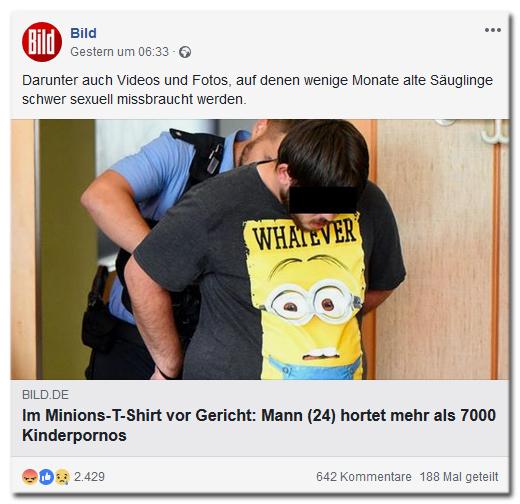 Facebook-Eintrag von Bild - Im Minions-T-Shirt vor Gericht: Mann (24) hortet mehr als 7000 Kinderpornos - Darunter auch Videos und Fotos, auf denen wenige Monate alte Säuglinge schwer sexuell missbraucht werden