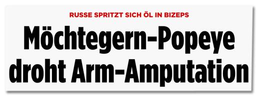 Screenshot Bild.de - Russe spritzt sich Öl in Bizeps - Möchtegern-Popeye droht Arm-Amputation