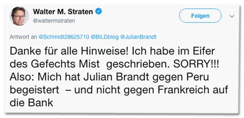 Screenshot eines Tweets von Bild-Sportchef Walter M. Straten - Danke für alle Hinweise! Ich habe im Eifer des Gefechts Mist  geschrieben. SORRY!!! Also: Mich hat Julian Brandt gegen Peru begeistert  – und nicht gegen Frankreich auf die Bank